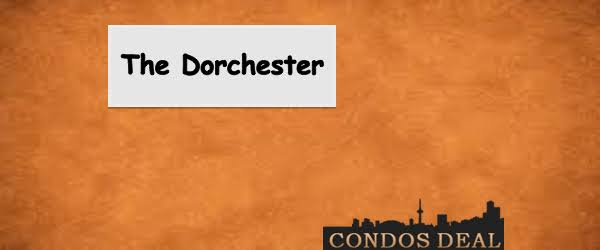 THE DORCHESTER CONDOS AND TOWNS BY HUSH HOMES